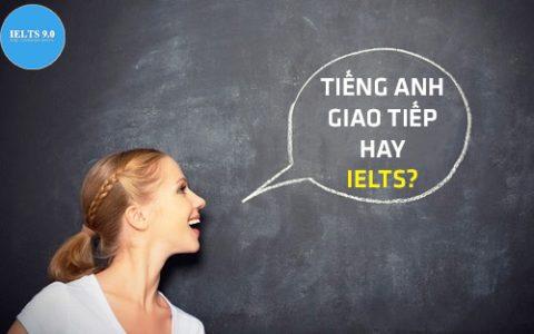 Bạn lựa chọn học tiếng Anh giao tiếp hay IELTS 9.0?