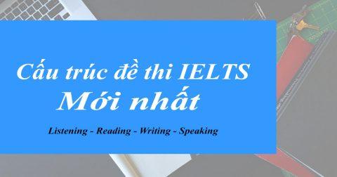 Cấu trúc kỳ thi IELTS chi tiết từ IELTS 9.0 – Test format